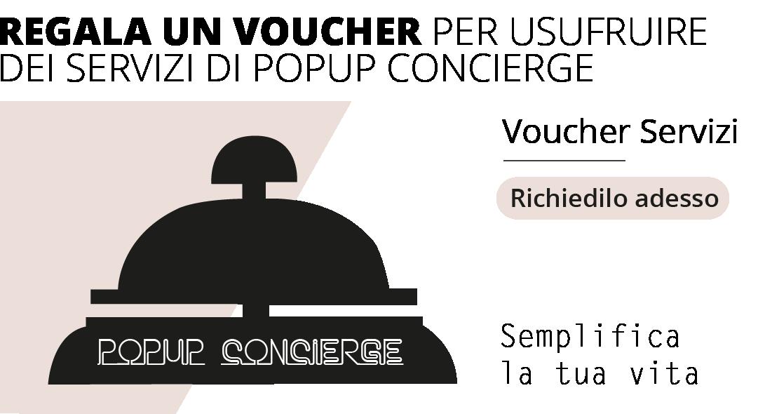REGALA UN VOUCHER PER USUFRUIRE DEI SERVIZI DI POPUP CONCIERGE - Voucher Servizi - Richiedilo adesso
